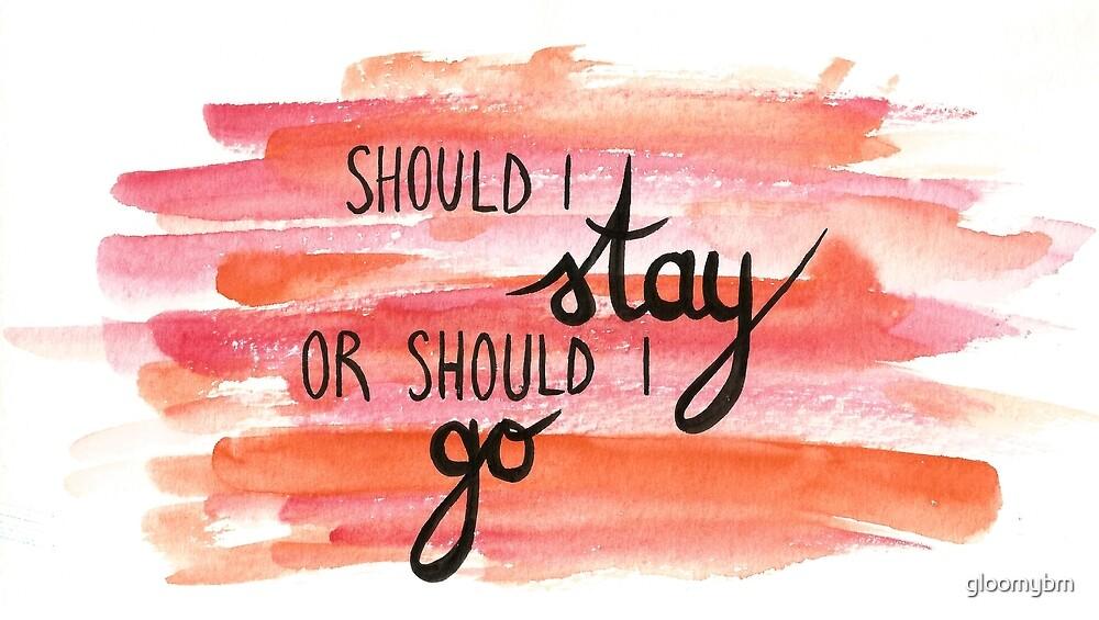 should I stay or should I go by gloomybm