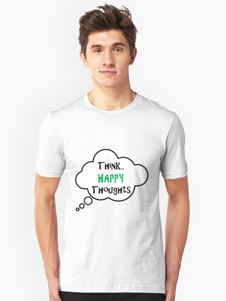 Think happy thoughts Inspirational Positive Quote Unisex T-Shirt Front