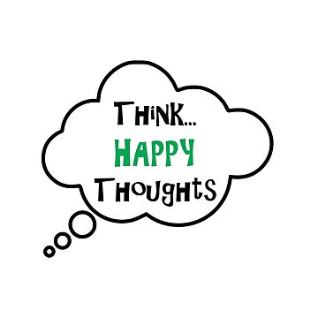 Think happy thoughts Inspirational Positive Quote by kateshephard