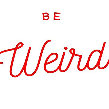 Be Weird in Red by KirstenJRenfroe