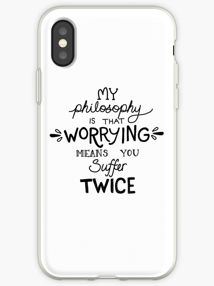 'My Philosophy is that Worrying means you Suffer Twice Typography (Black  Version)' iPhone Case by catpunzel