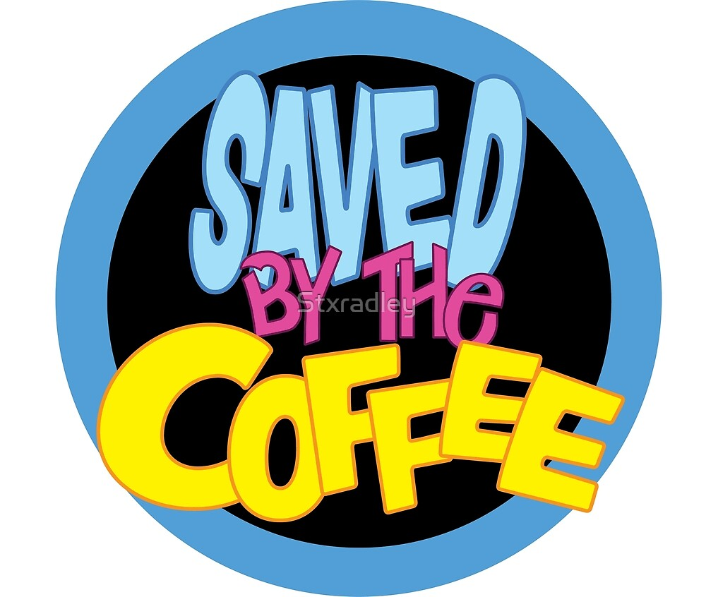 Saved By The Bell Saved by the Coffee by Stxradley