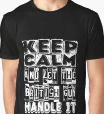 Keep Calm And Let The British Guy Handle It Graphic T-Shirt