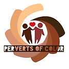 Perverts of Color - Celebrate the diversity of your perversity! by jakigriot