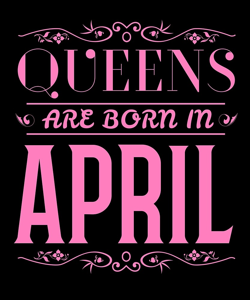 Queens Are Born In April Cool Gift Women Mom Sister Fancy Cute Pink Fashion by Sid3walkArt2