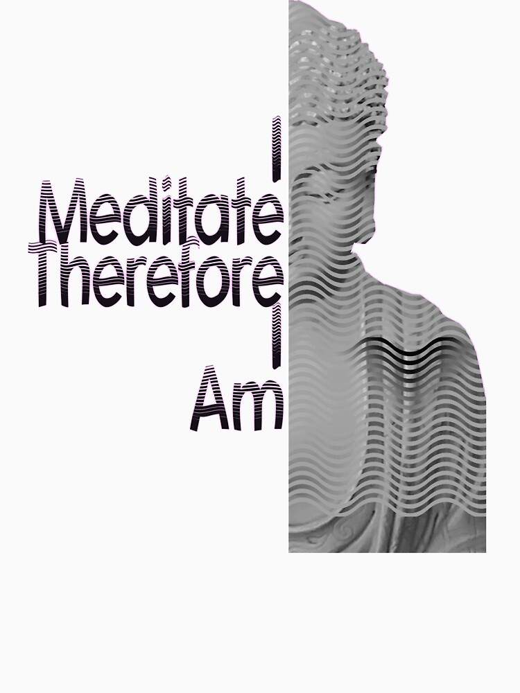 I Meditate Therefore I Am Buddha Tee by Rightbrainwoman