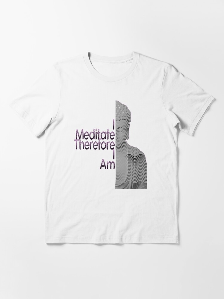 Alternate view of I Meditate Therefore I Am Buddha Tee Essential T-Shirt