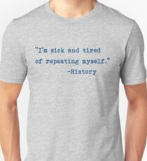 History Repeating Itself - Stop Repeating History Unisex T-Shirt