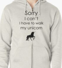 Sorry I Can't I Have To Walk My Unicorn Zipped Hoodie
