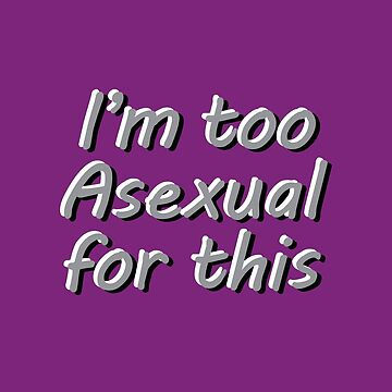 Im Too Asexual For This - Purple Background 3D Bubble Letters by phantompearl