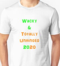 Trumps Wacky & Totally Unhinged Comment T-Shirt