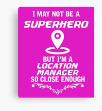 Not Superhero But Location Manager Canvas Print
