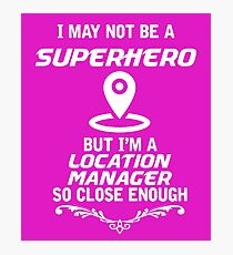 Not Superhero But Location Manager Photographic Print