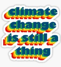 Climate Change is Still a Thing Sticker
