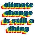 Climate Change is Still a Thing by LorraineRenee