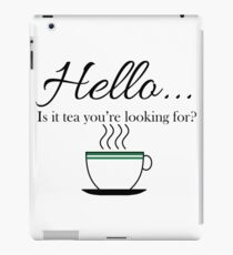 Hello... is it tea you're looking for? iPad Case/Skin