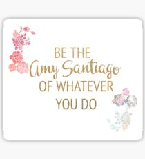 be the amy santiago of whatever you do Sticker