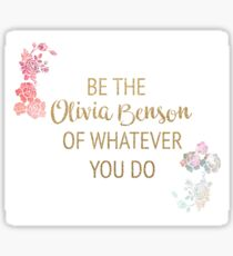 be the olivia benson of whatever you do Sticker