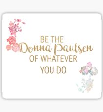 Be the Donna Paulsen of Whatever You Do Sticker
