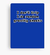 I Don't Trip I Do Random Gravity Checks Canvas Print