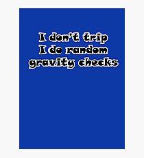 I Don't Trip I Do Random Gravity Checks Photographic Print