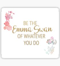 Be the Emma Swan of Whatever You Do Sticker