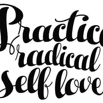 Practice Radical Self Love 2 by oison75