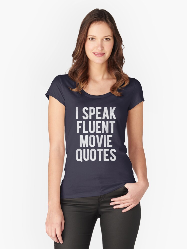 I Speak Fluent Movie Quotes Women's Fitted Scoop T-Shirt Front