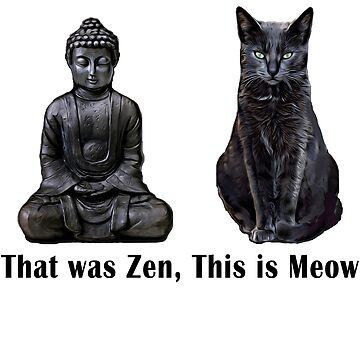 That Was Zen, This Is MEOW Cat Kitten Buddha Funny by TrendyTees12