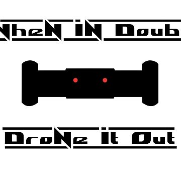 When in doubt, drone it out - Tactical FPS Gaming Shirt by QUAZZIMODO619