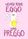 Heard Your Eggo Was Preggo by makemerriness