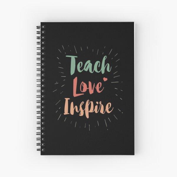 Teach Love Inspire Teacher Teaching  Spiral Notebook
