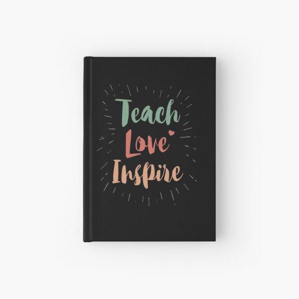 Teach Love Inspire Teacher Teaching  Hardcover Journal