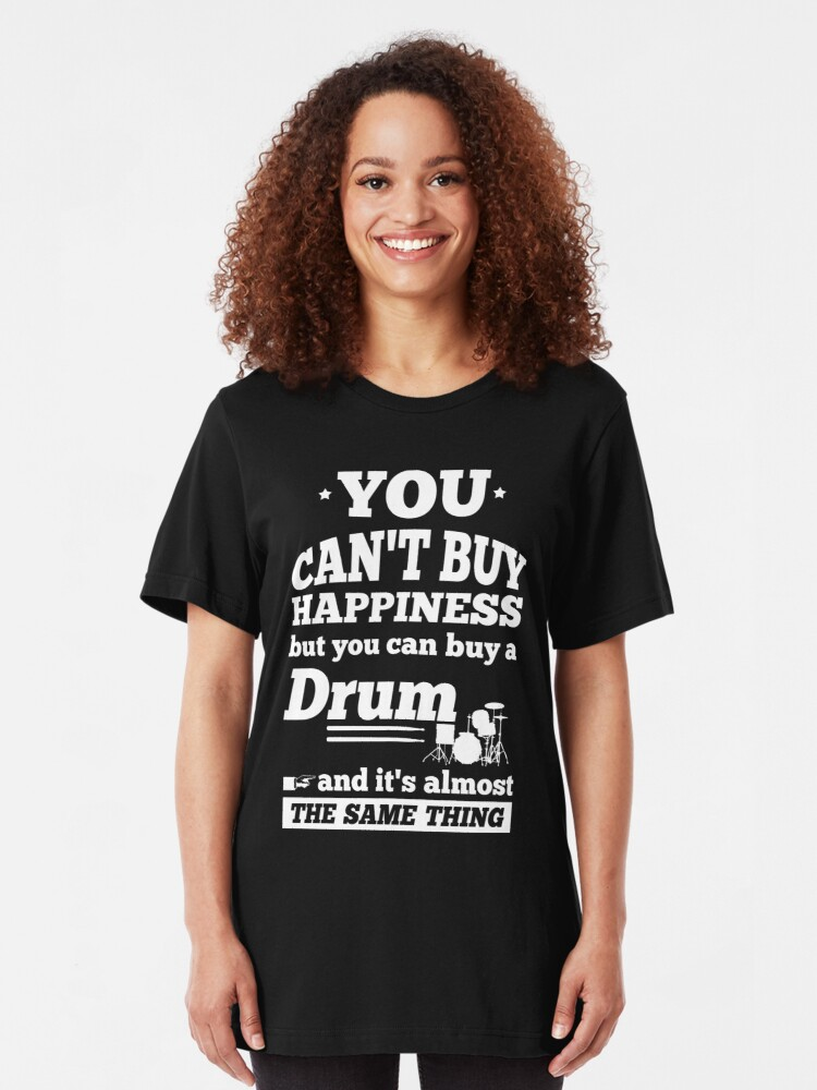 Alternate view of You Can't Buy Happiness Drum Drummers  Slim Fit T-Shirt