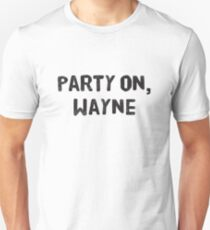 Party On, Wayne T-Shirt