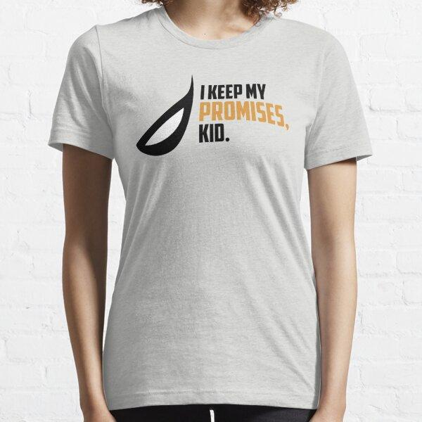 I keep my promises, kid. Essential T-Shirt