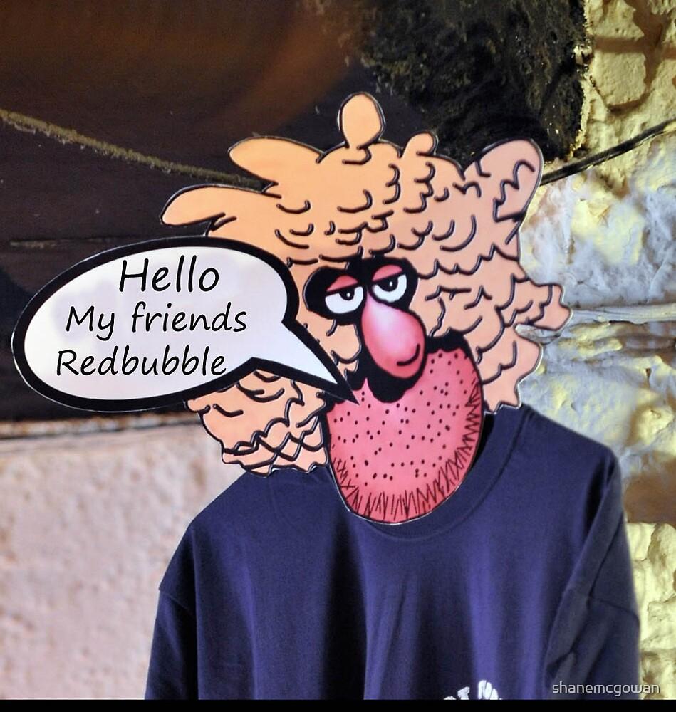 Hello My Friends RedBubble.................................. by shanemcgowan