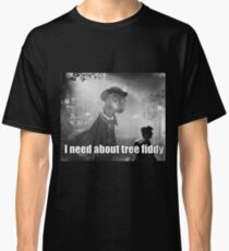 Imma need bout tree fiddy Classic T-Shirt