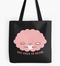 Too Tired To Brain Tote Bag