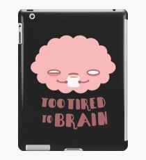 Too Tired To Brain iPad Case/Skin