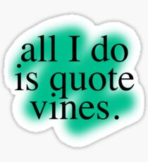 All I Do Is Quote Vines Sticker