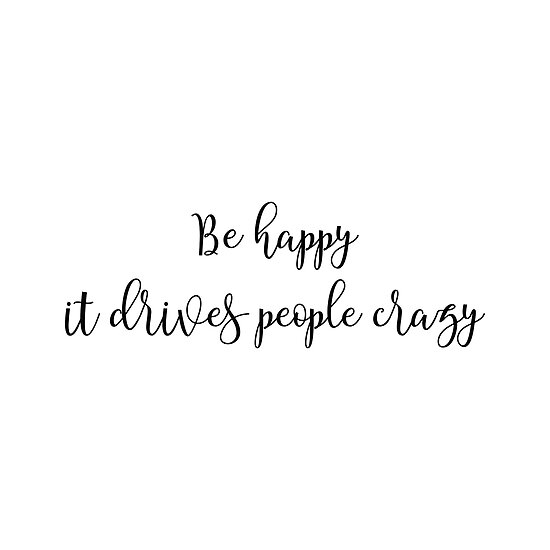 Be Happy It Drives People Crazy Funny Inspirational Quotes