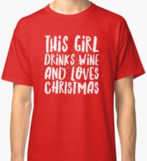 This girl drinks wine and loves Christmas Classic T-Shirt
