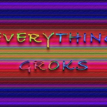 Everything Groks... by Born2Glow