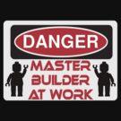Danger Master Builder at Work Sign  by ChilleeW