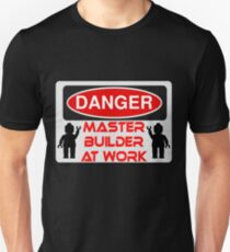 Danger Master Builder at Work Sign  Unisex T-Shirt