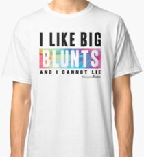 I Like Big Blunts and I Cannot Lie Classic T-Shirt
