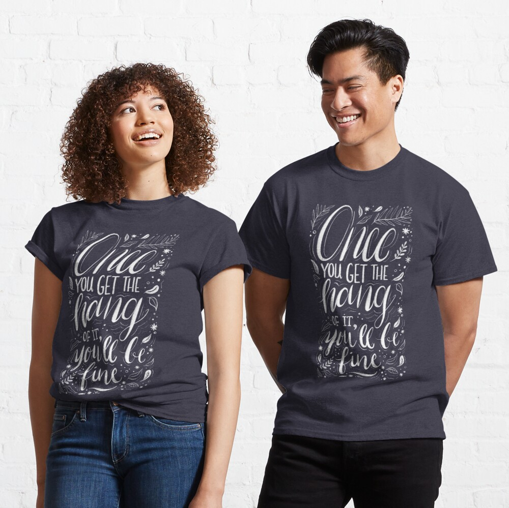 Once you get the hang of it, you'll be fine Classic T-Shirt