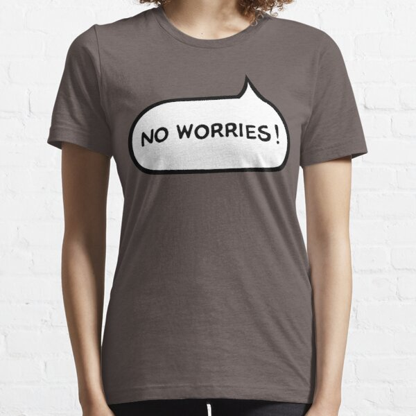 Australian Slang-No Worries Essential T-Shirt