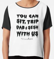 You Can Sit, Trip, Dab, and Sesh With Us Chiffon Top